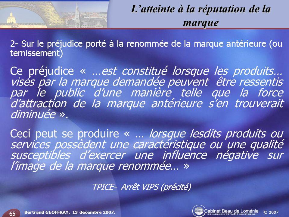 © 2007 Latteinte à la réputation de la marque Bertrand GEOFFRAY, 13 décembre 2007. 65 2- Sur le préjudice porté à la renommée de la marque antérieure