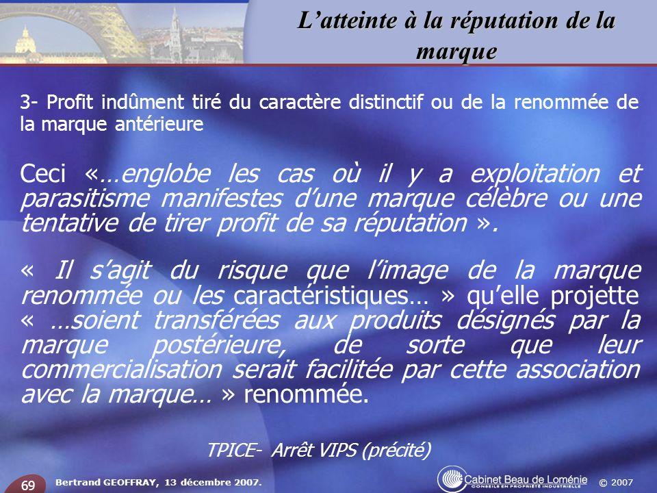 © 2007 Latteinte à la réputation de la marque Bertrand GEOFFRAY, 13 décembre 2007. 69 3- Profit indûment tiré du caractère distinctif ou de la renommé