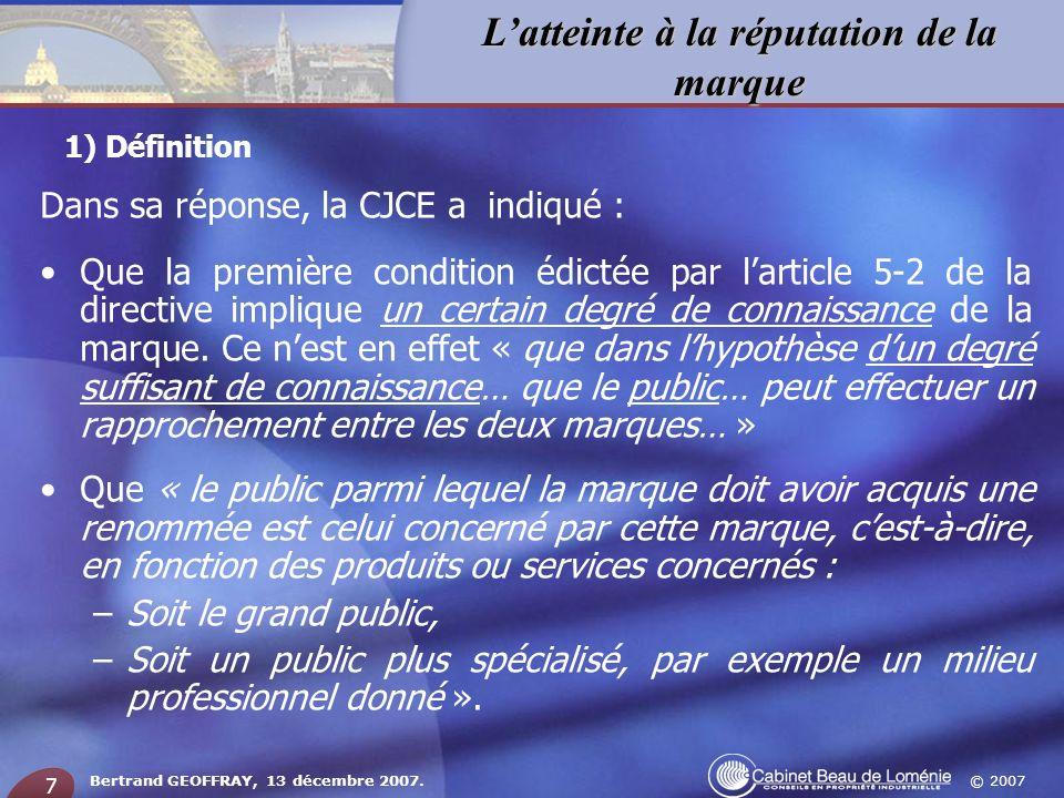 © 2007 Latteinte à la réputation de la marque Bertrand GEOFFRAY, 13 décembre 2007. 7 Dans sa réponse, la CJCE a indiqué : Que la première condition éd