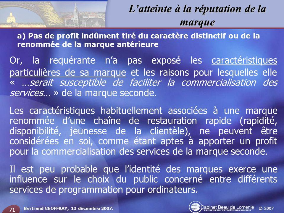 © 2007 Latteinte à la réputation de la marque Bertrand GEOFFRAY, 13 décembre 2007. 71 a) Pas de profit indûment tiré du caractère distinctif ou de la
