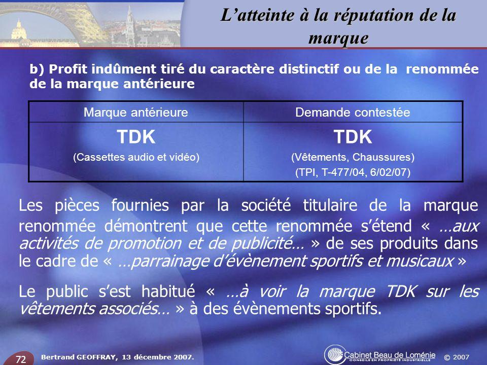 © 2007 Latteinte à la réputation de la marque Bertrand GEOFFRAY, 13 décembre 2007. 72 b) Profit indûment tiré du caractère distinctif ou de la renommé