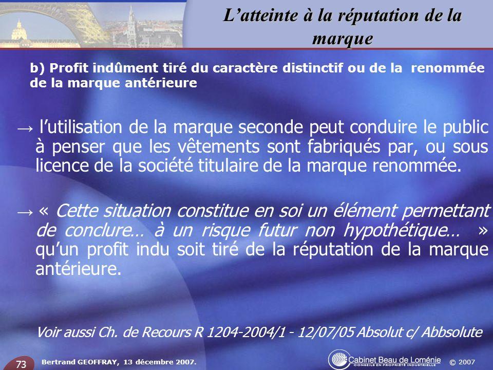© 2007 Latteinte à la réputation de la marque Bertrand GEOFFRAY, 13 décembre 2007. 73 b) Profit indûment tiré du caractère distinctif ou de la renommé