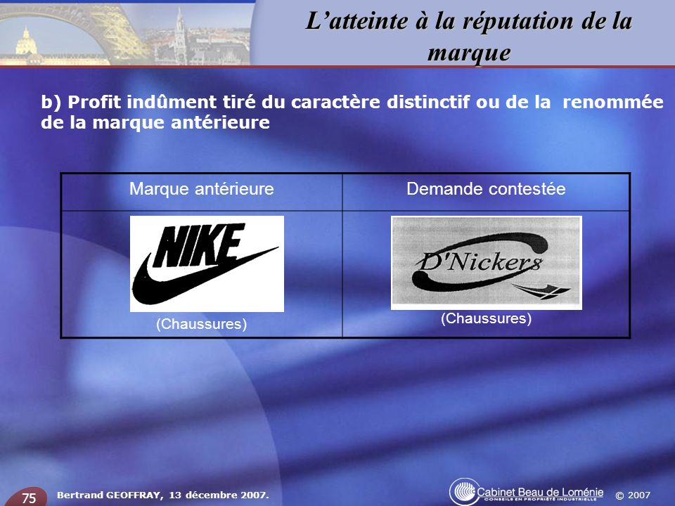 © 2007 Latteinte à la réputation de la marque Bertrand GEOFFRAY, 13 décembre 2007. 75 b) Profit indûment tiré du caractère distinctif ou de la renommé