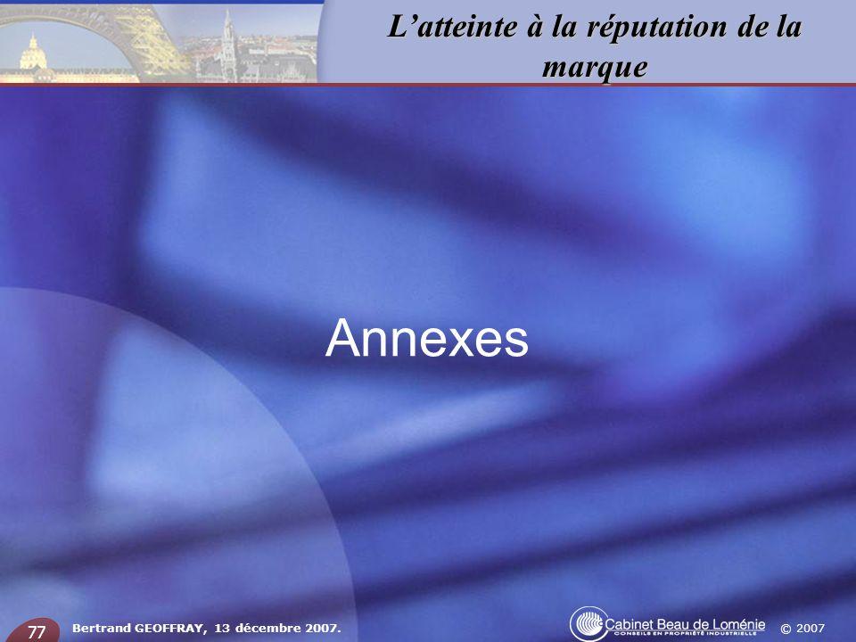 © 2007 Latteinte à la réputation de la marque Bertrand GEOFFRAY, 13 décembre 2007. 77 Annexes