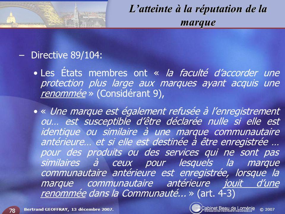 © 2007 Latteinte à la réputation de la marque Bertrand GEOFFRAY, 13 décembre 2007. 78 – Directive 89/104: Les États membres ont « la faculté daccorder