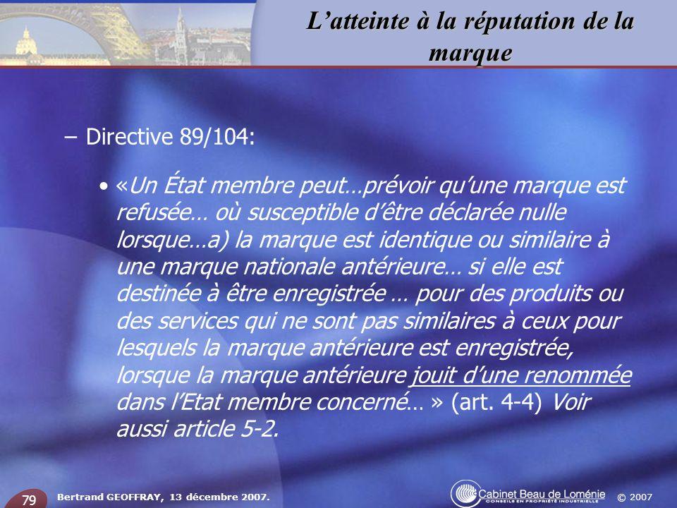 © 2007 Latteinte à la réputation de la marque Bertrand GEOFFRAY, 13 décembre 2007. 79 –Directive 89/104: «Un État membre peut…prévoir quune marque est