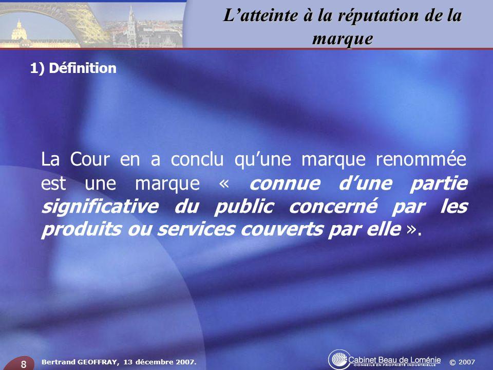 © 2007 Latteinte à la réputation de la marque Bertrand GEOFFRAY, 13 décembre 2007. 8 La Cour en a conclu quune marque renommée est une marque « connue