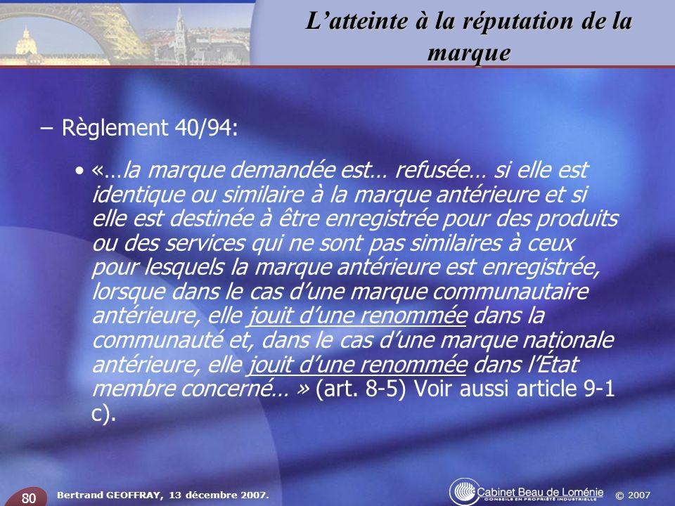 © 2007 Latteinte à la réputation de la marque Bertrand GEOFFRAY, 13 décembre 2007. 80 –Règlement 40/94: «…la marque demandée est… refusée… si elle est