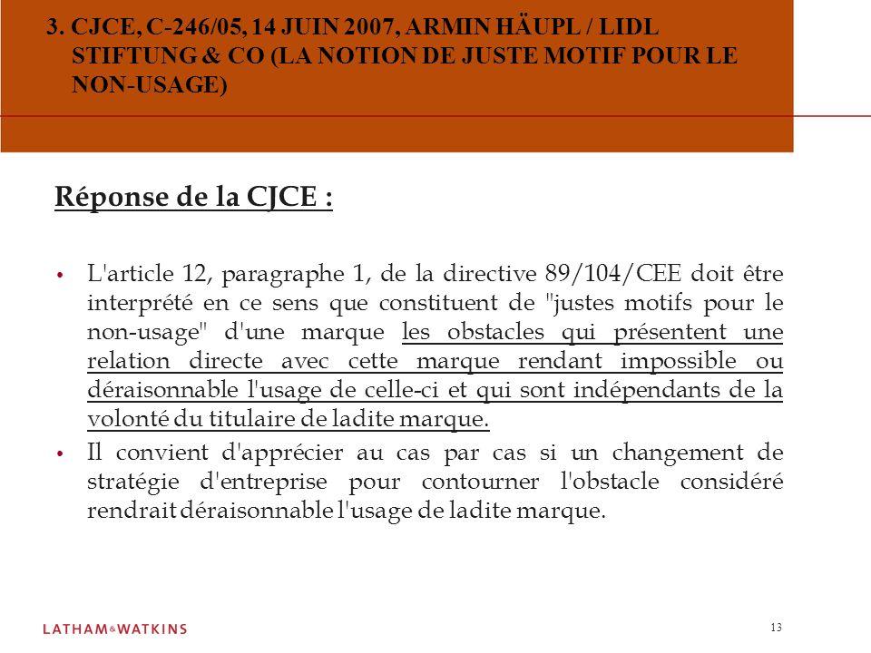 12 3. CJCE, C-246/05, 14 JUIN 2007, ARMIN HÄUPL / LIDL STIFTUNG & CO (LA NOTION DE JUSTE MOTIF POUR LE NON-USAGE) Question préjudicielle : L'article 1