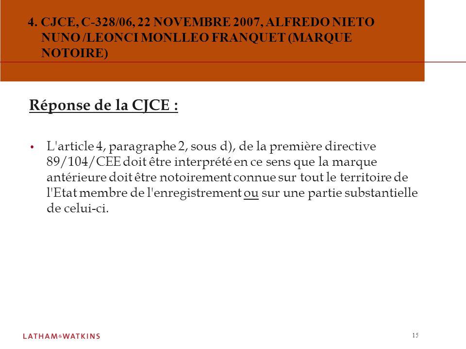 14 4. CJCE, C-328/06, 22 NOVEMBRE 2007, ALFREDO NIETO NUNO /LEONCI MONLLEO FRANQUET (MARQUE NOTOIRE) Question préjudicielle : La notion de marque