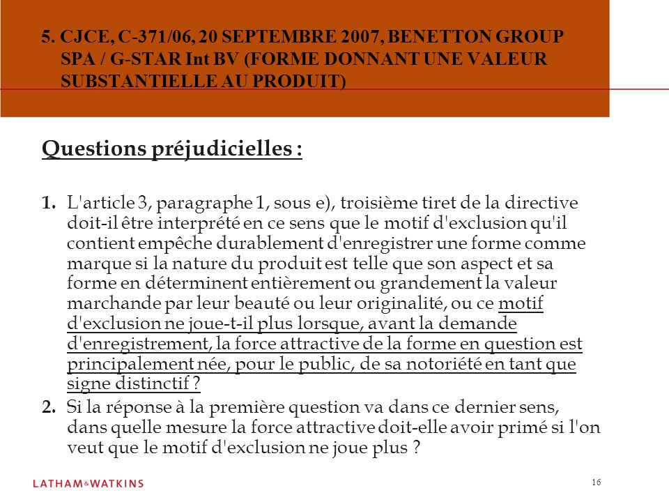 15 4. CJCE, C-328/06, 22 NOVEMBRE 2007, ALFREDO NIETO NUNO /LEONCI MONLLEO FRANQUET (MARQUE NOTOIRE) Réponse de la CJCE : L'article 4, paragraphe 2, s