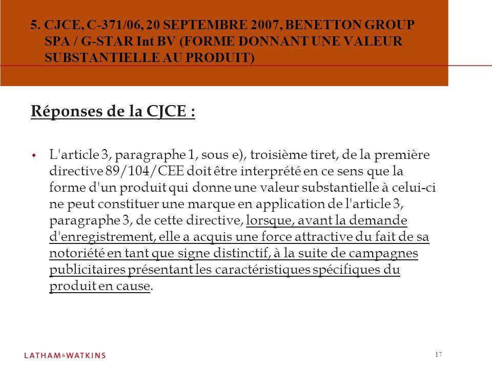 16 5. CJCE, C-371/06, 20 SEPTEMBRE 2007, BENETTON GROUP SPA / G-STAR Int BV (FORME DONNANT UNE VALEUR SUBSTANTIELLE AU PRODUIT) Questions préjudiciell