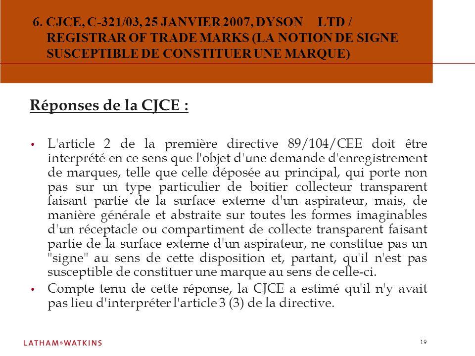 18 6. CJCE, C-321/03, 25 JANVIER 2007, DYSON LTD / REGISTRAR OF TRADE MARKS (LA NOTION DE SIGNE SUSCEPTIBLE DE CONSTITUER UNE MARQUE) Questions préjud