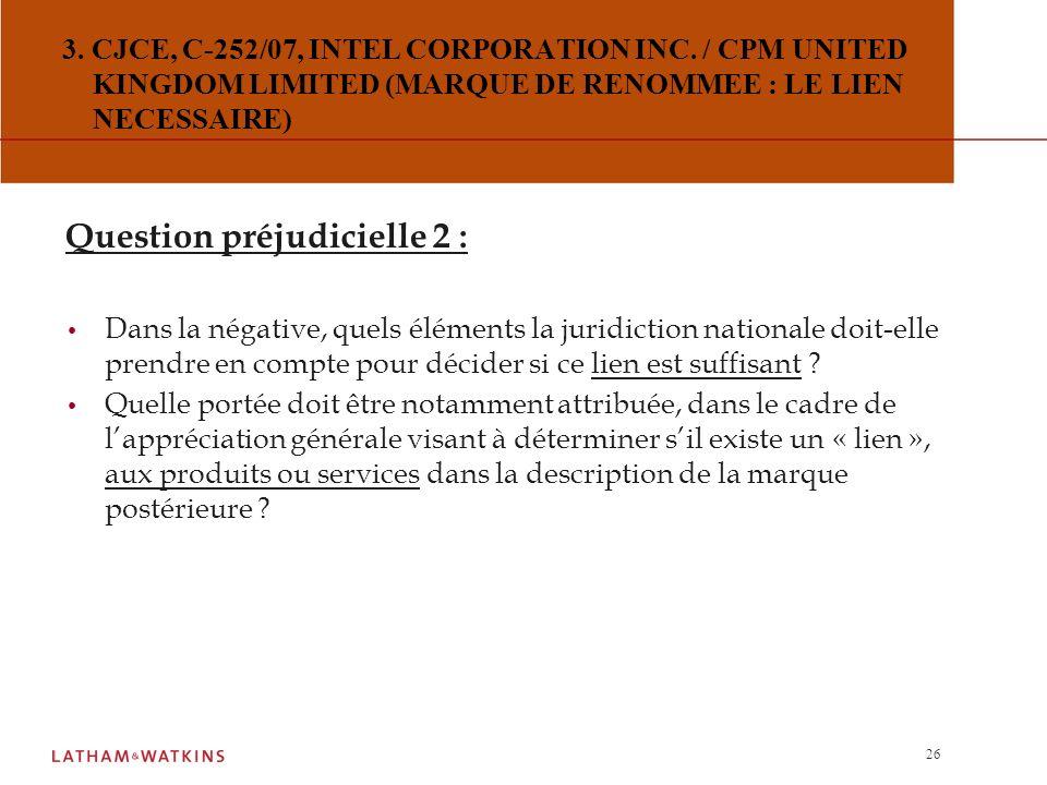 25 3. CJCE, C-252/07, INTEL CORPORATION INC. / CPM UNITED KINGDOM LIMITED (MARQUE DE RENOMMEE : LE LIEN NECESSAIRE) Question préjudicielle 1 : Aux fin