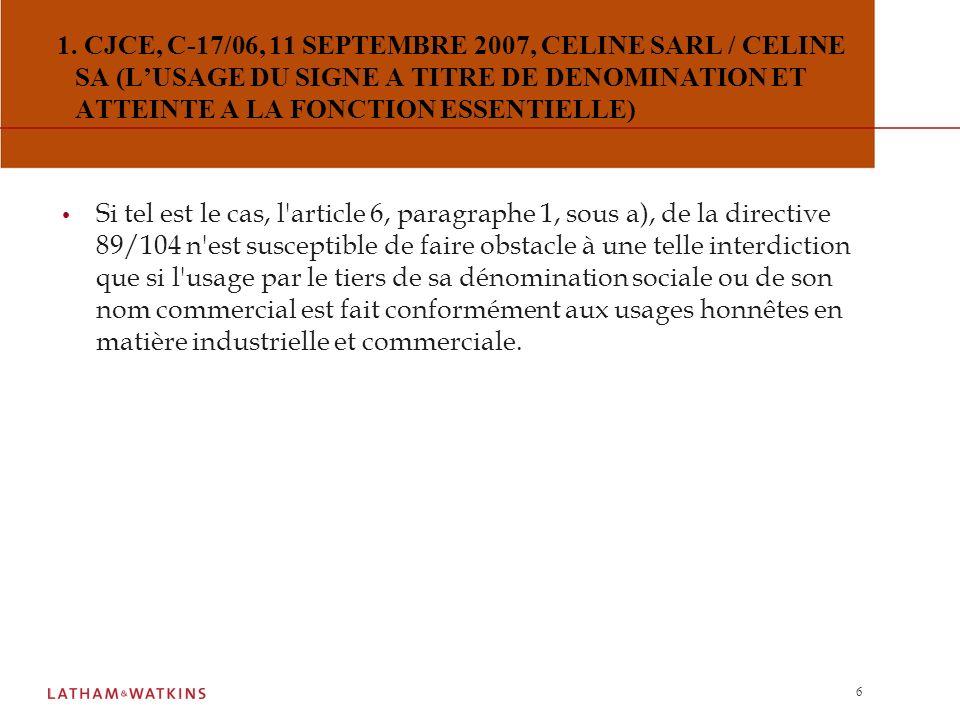 5 Réponse de la CJCE : L usage, par un tiers qui n y est pas autorisé, d une dénomination sociale, d un nom commercial ou d une enseigne identique à une marque antérieure, dans le cadre d une activité de commercialisation de produits identiques à ceux pour lesquels cette marque a été enregistrée, constitue un usage que le titulaire de ladite marque est habilité à interdire conformément à l article 5, paragraphe 1, sous a), de la première directive 89/104/CEE du Conseil, du 21 décembre 1988, rapprochant les législations des Etats membres sur les marques, s il s agit d un usage pour des produits qui porte atteinte ou est susceptible de porter atteinte aux fonctions de la marque.