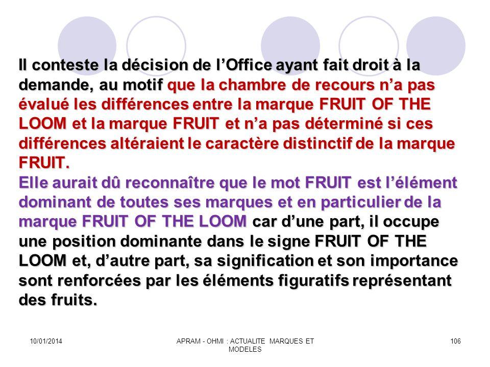Il conteste la décision de lOffice ayant fait droit à la demande, au motif que la chambre de recours na pas évalué les différences entre la marque FRU