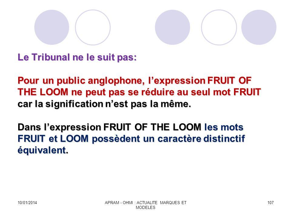 Le Tribunal ne le suit pas: Pour un public anglophone, lexpression FRUIT OF THE LOOM ne peut pas se réduire au seul mot FRUIT car la signification nes