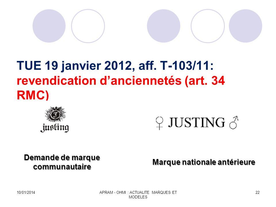 TUE 19 janvier 2012, aff. T-103/11: revendication danciennetés (art. 34 RMC) Demande de marque communautaire Marque nationale antérieure 10/01/2014APR