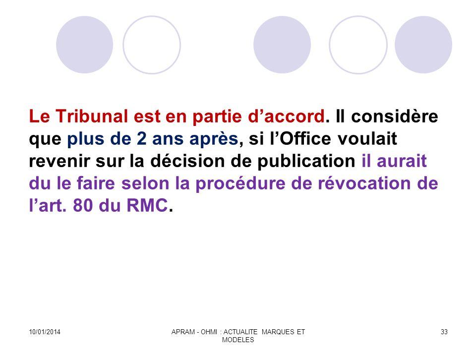 Le Tribunal est en partie daccord. Il considère que plus de 2 ans après, si lOffice voulait revenir sur la décision de publication il aurait du le fai