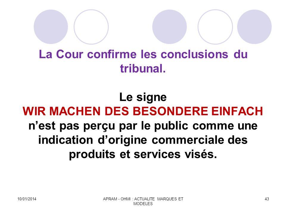 La Cour confirme les conclusions du tribunal. Le signe WIR MACHEN DES BESONDERE EINFACH nest pas perçu par le public comme une indication dorigine com