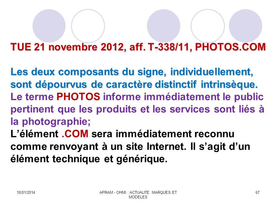 TUE 21 novembre 2012, aff. T-338/11, PHOTOS.COM Les deux composants du signe, individuellement, sont dépourvus de caractère distinctif intrinsèque. TU