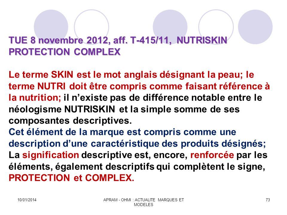 TUE 8 novembre 2012, aff. T-415/11, NUTRISKIN PROTECTION COMPLEX TUE 8 novembre 2012, aff. T-415/11, NUTRISKIN PROTECTION COMPLEX Le terme SKIN est le