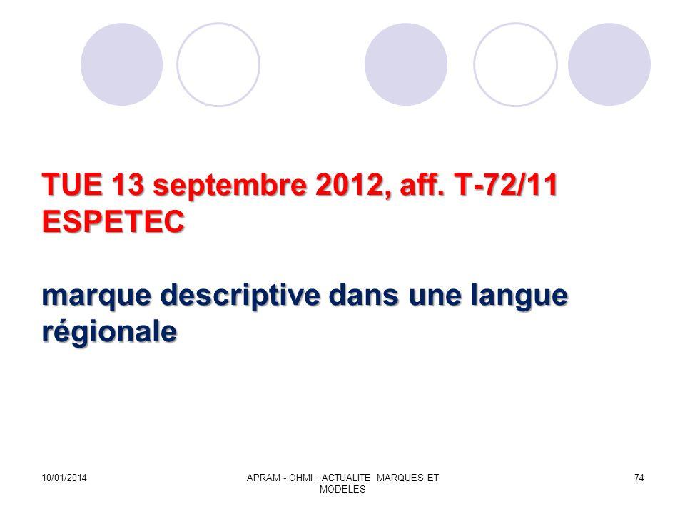 TUE 13 septembre 2012, aff. T-72/11 ESPETEC marque descriptive dans une langue régionale 10/01/2014APRAM - OHMI : ACTUALITE MARQUES ET MODELES 74