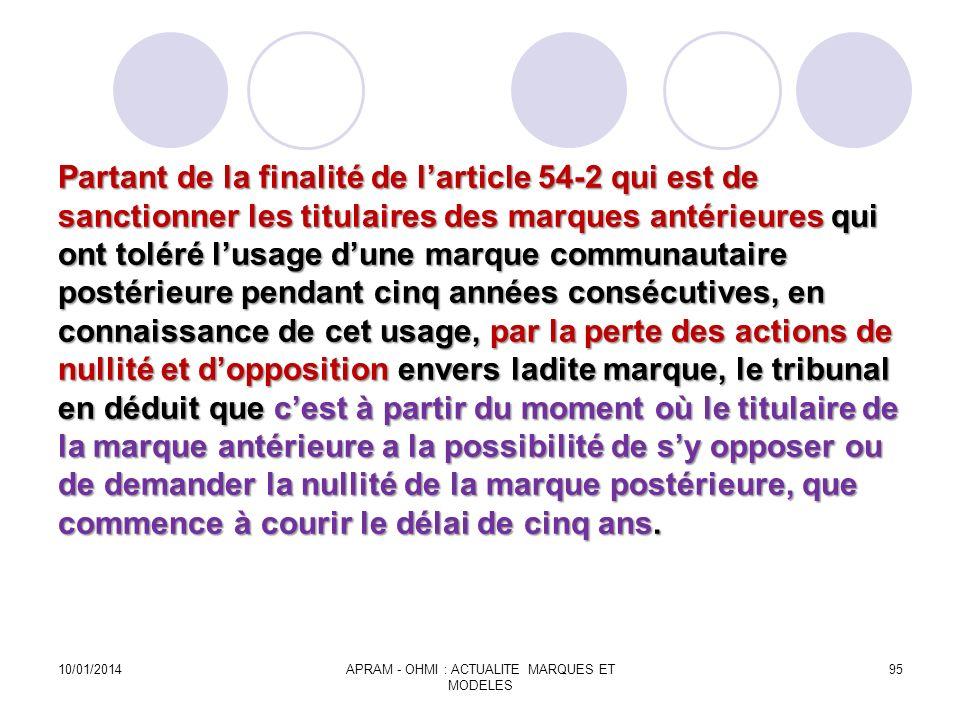 Partant de la finalité de larticle 54-2 qui est de sanctionner les titulaires des marques antérieures qui ont toléré lusage dune marque communautaire