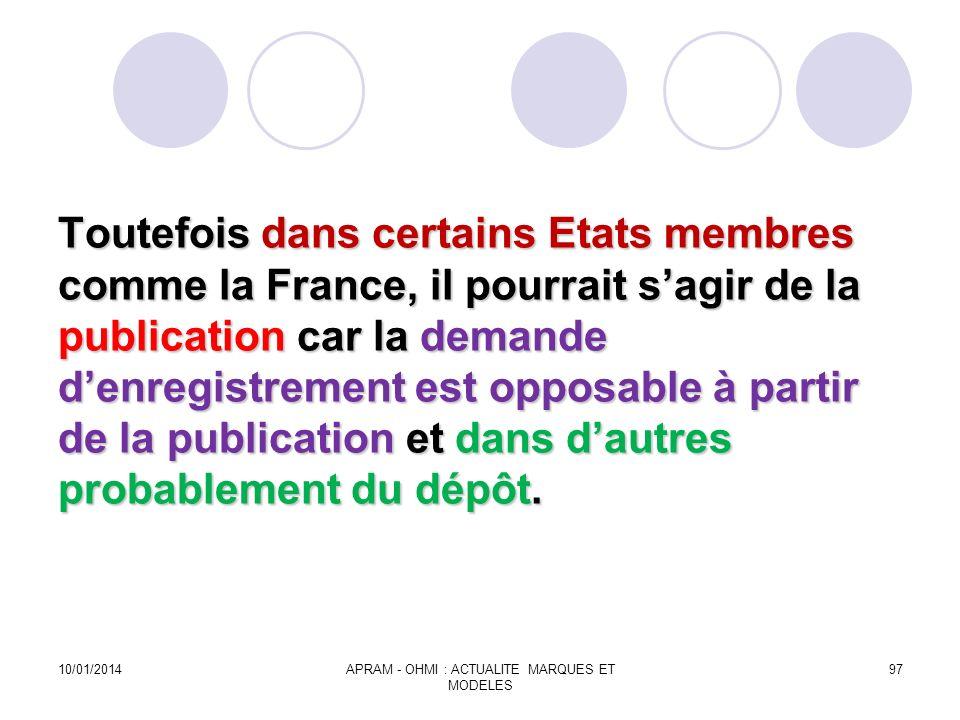 Toutefois dans certains Etats membres comme la France, il pourrait sagir de la publication car la demande denregistrement est opposable à partir de la