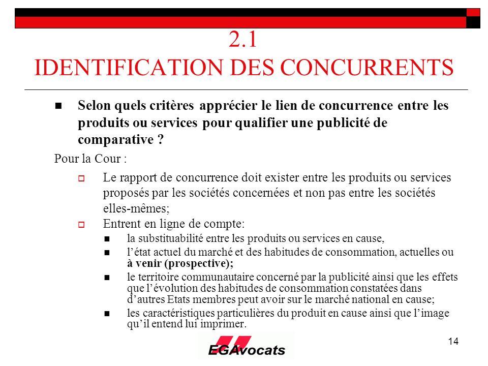 14 2.1 IDENTIFICATION DES CONCURRENTS Selon quels critères apprécier le lien de concurrence entre les produits ou services pour qualifier une publicit