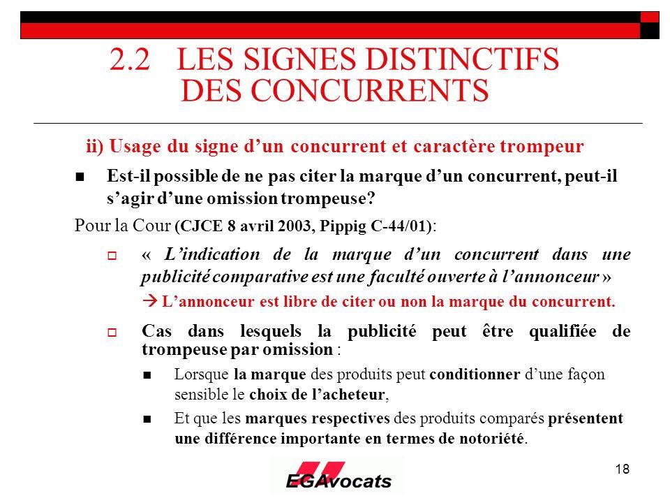 18 2.2 LES SIGNES DISTINCTIFS DES CONCURRENTS ii) Usage du signe dun concurrent et caractère trompeur Est-il possible de ne pas citer la marque dun co