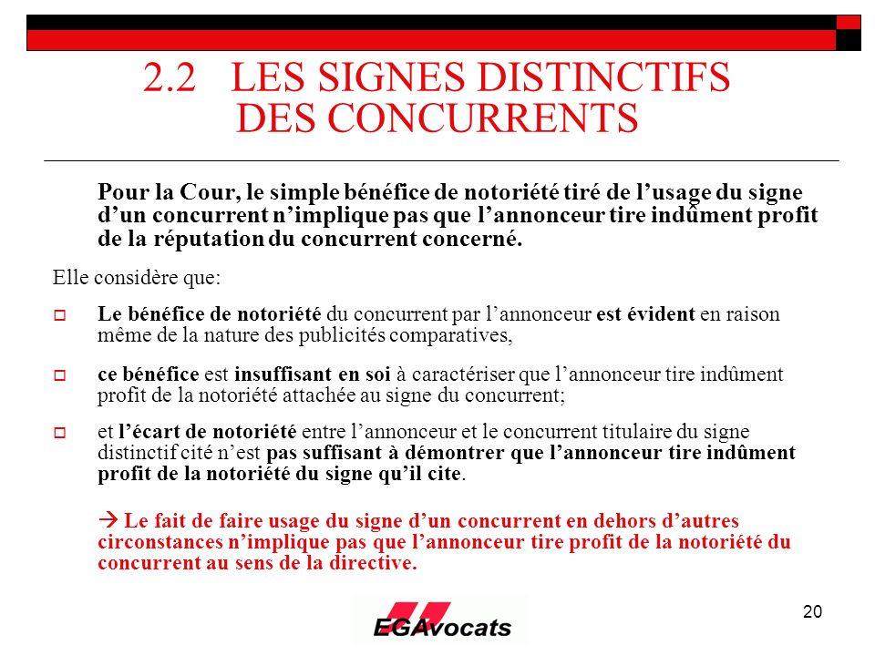 20 2.2 LES SIGNES DISTINCTIFS DES CONCURRENTS Pour la Cour, le simple bénéfice de notoriété tiré de lusage du signe dun concurrent nimplique pas que l