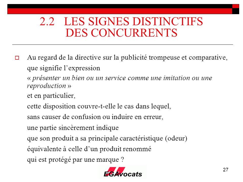 27 2.2 LES SIGNES DISTINCTIFS DES CONCURRENTS Au regard de la directive sur la publicité trompeuse et comparative, que signifie lexpression « présente