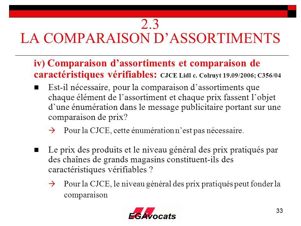 33 2.3 LA COMPARAISON DASSORTIMENTS iv) Comparaison dassortiments et comparaison de caractéristiques vérifiables: CJCE Lidl c. Colruyt 19.09/2006; C35