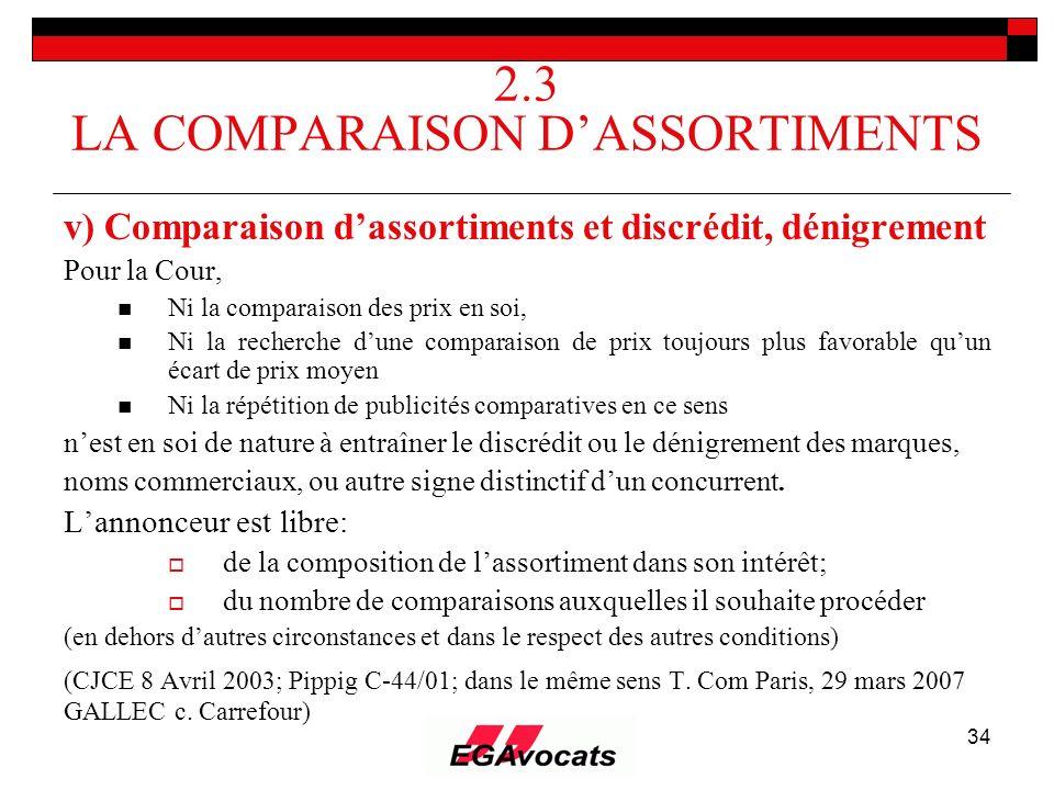 34 2.3 LA COMPARAISON DASSORTIMENTS v) Comparaison dassortiments et discrédit, dénigrement Pour la Cour, Ni la comparaison des prix en soi, Ni la rech