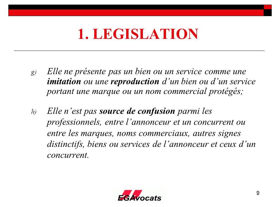 9 1. LEGISLATION g) Elle ne présente pas un bien ou un service comme une imitation ou une reproduction dun bien ou dun service portant une marque ou u