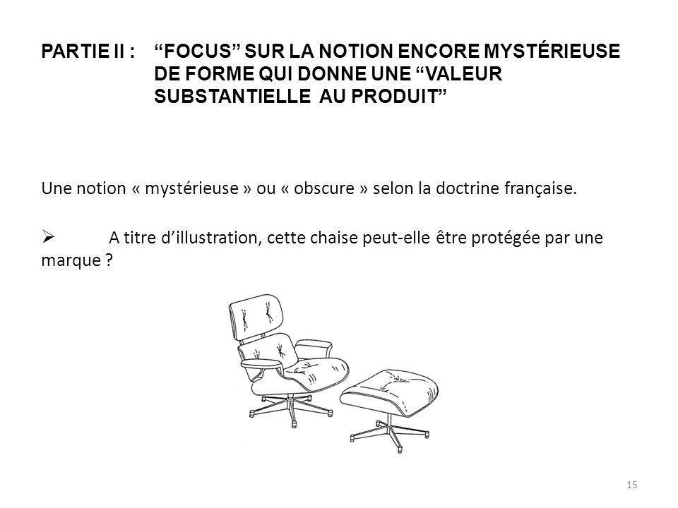 PARTIE II :FOCUS SUR LA NOTION ENCORE MYSTÉRIEUSE DE FORME QUI DONNE UNE VALEUR SUBSTANTIELLE AU PRODUIT Une notion « mystérieuse » ou « obscure » selon la doctrine française.