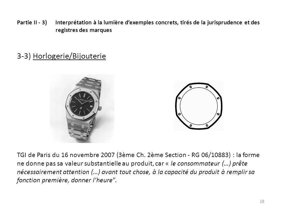 Partie II - 3) Interprétation à la lumière dexemples concrets, tirés de la jurisprudence et des registres des marques 3-3) Horlogerie/Bijouterie TGI de Paris du 16 novembre 2007 (3ème Ch.