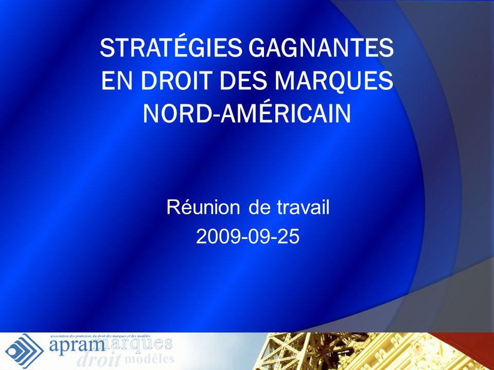 1 STRATÉGIES GAGNANTES EN DROIT DES MARQUES NORD-AMÉRICAIN Réunion de travail 2009-09-25