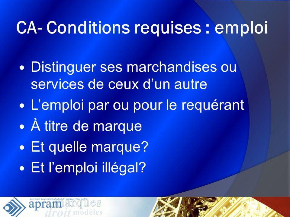 10 CA- Conditions requises : emploi Distinguer ses marchandises ou services de ceux dun autre Lemploi par ou pour le requérant À titre de marque Et qu