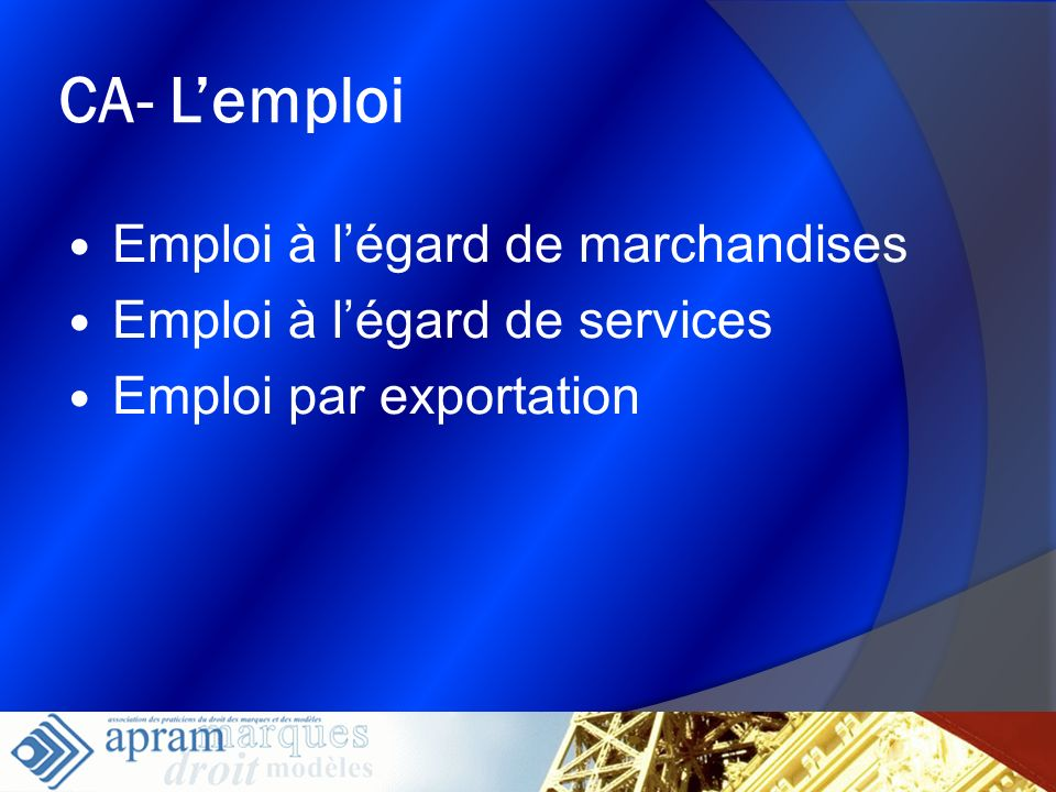 12 CA- Lemploi Emploi à légard de marchandises Emploi à légard de services Emploi par exportation