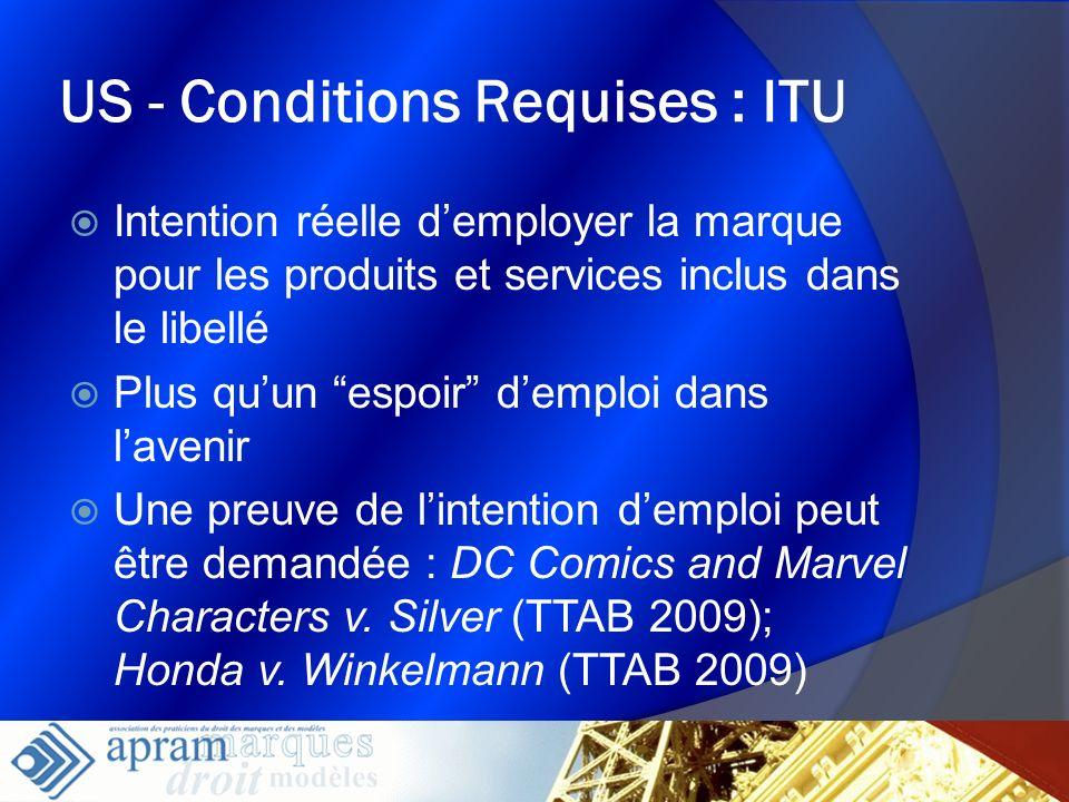 13 US - Conditions Requises : ITU Intention réelle demployer la marque pour les produits et services inclus dans le libellé Plus quun espoir demploi d