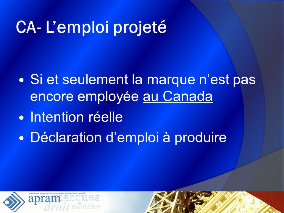 14 CA- Lemploi projeté Si et seulement la marque nest pas encore employée au Canada Intention réelle Déclaration demploi à produire