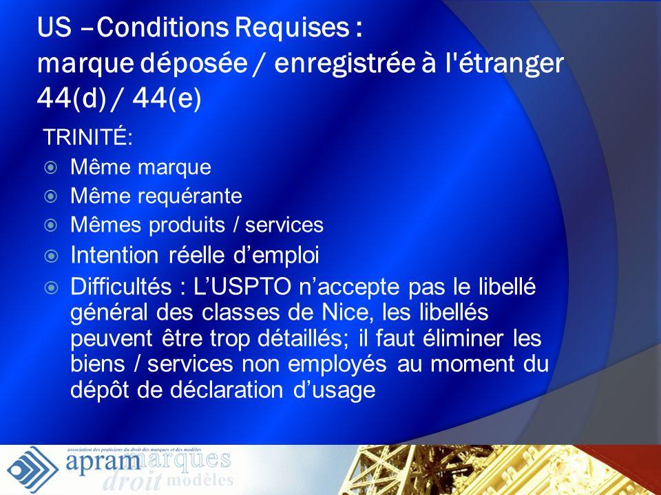 15 US –Conditions Requises : marque déposée / enregistrée à l'étranger 44(d) / 44(e) TRINITÉ: Même marque Même requérante Mêmes produits / services In