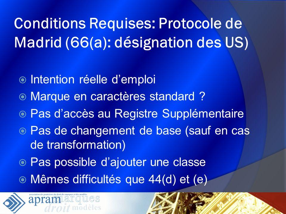 17 Conditions Requises: Protocole de Madrid (66(a): désignation des US) Intention réelle demploi Marque en caractères standard ? Pas daccès au Registr