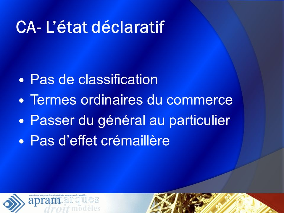 20 CA- Létat déclaratif Pas de classification Termes ordinaires du commerce Passer du général au particulier Pas deffet crémaillère