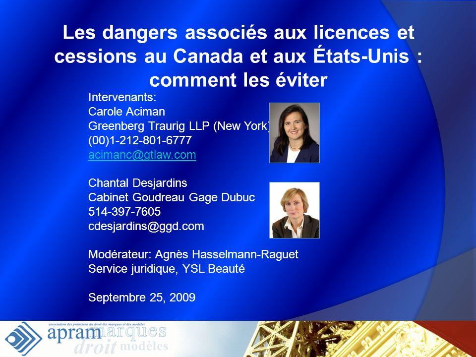 25 Les dangers associés aux licences et cessions au Canada et aux États-Unis : comment les éviter Intervenants: Carole Aciman Greenberg Traurig LLP (N