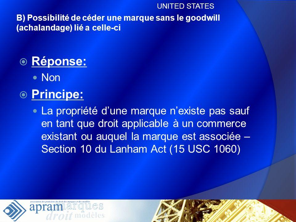 31 B) Possibilité de céder une marque sans le goodwill (achalandage) lié a celle-ci Réponse: Non Principe: La propriété dune marque nexiste pas sauf e