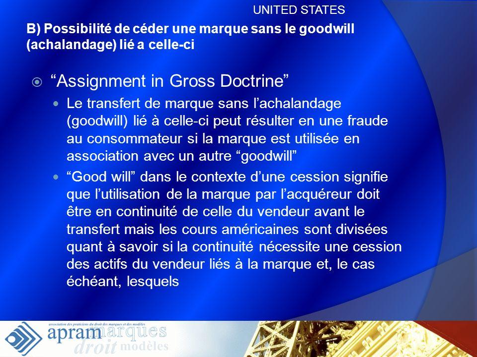32 B) Possibilité de céder une marque sans le goodwill (achalandage) lié a celle-ci Assignment in Gross Doctrine Le transfert de marque sans lachaland