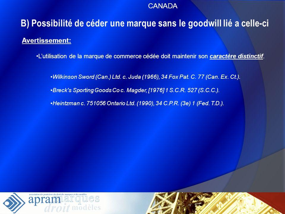 34 B) Possibilité de céder une marque sans le goodwill lié a celle-ci Avertissement: Lutilisation de la marque de commerce cédée doit maintenir son ca